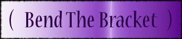 Bend The Bracket